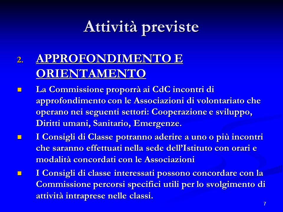 7 Attività previste 2. APPROFONDIMENTO E ORIENTAMENTO La Commissione proporrà ai CdC incontri di approfondimento con le Associazioni di volontariato c