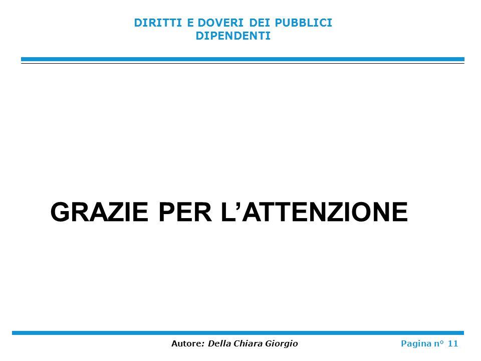 DIRITTI E DOVERI DEI PUBBLICI DIPENDENTI Autore: Della Chiara GiorgioPagina n° 11 GRAZIE PER LATTENZIONE