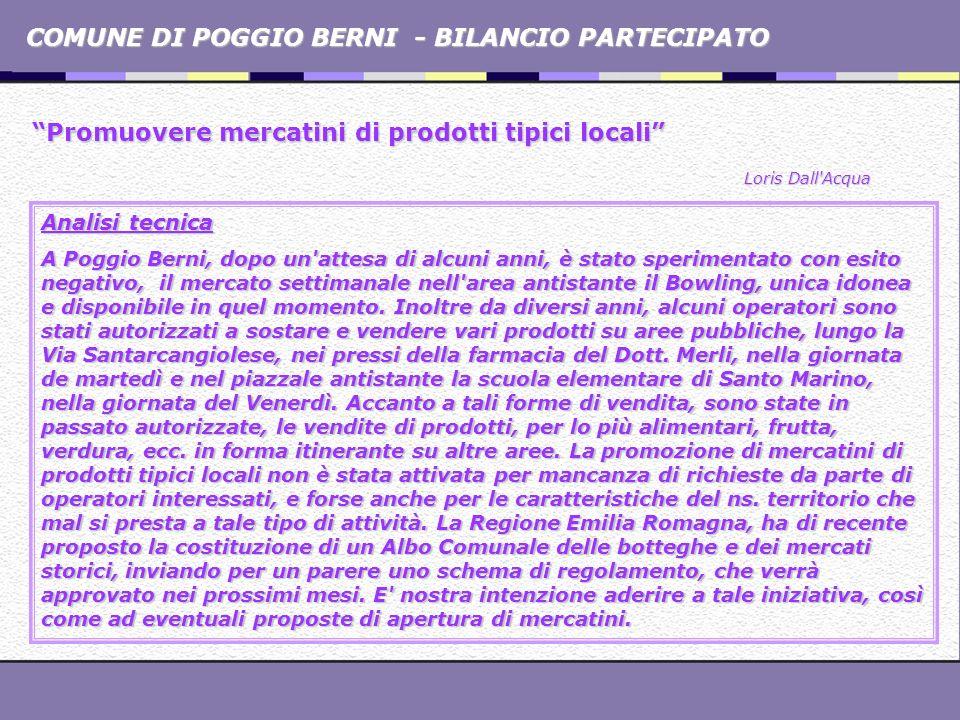 COMUNE DI POGGIO BERNI - BILANCIO PARTECIPATO Promuovere mercatini di prodotti tipici locali Loris Dall'Acqua Analisi tecnica A Poggio Berni, dopo un'
