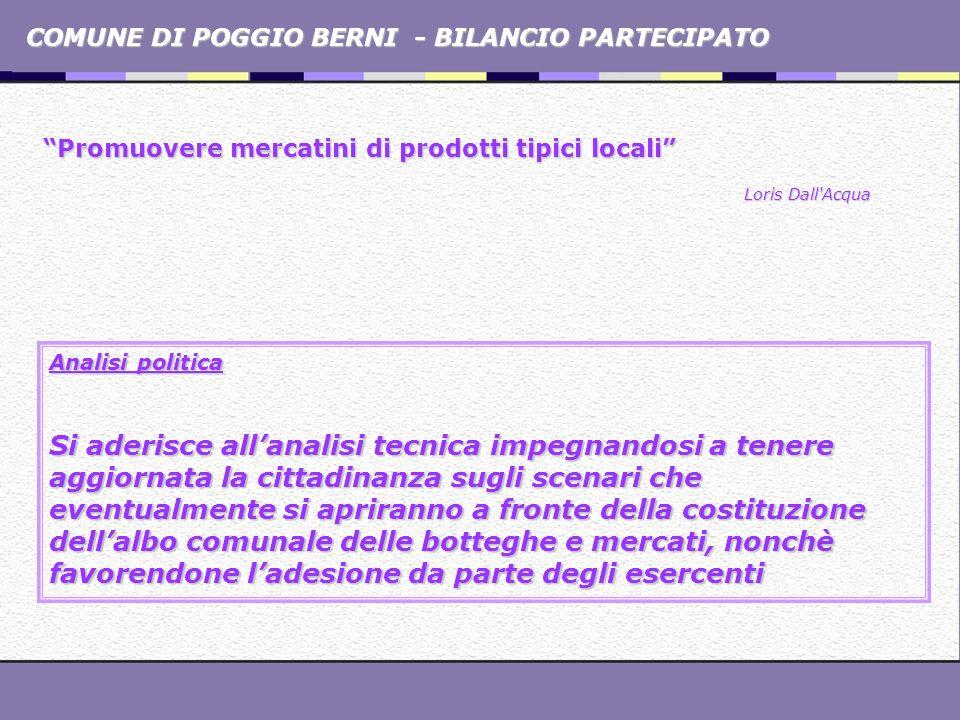 COMUNE DI POGGIO BERNI - BILANCIO PARTECIPATO Promuovere mercatini di prodotti tipici locali Promuovere mercatini di prodotti tipici locali Loris Dall