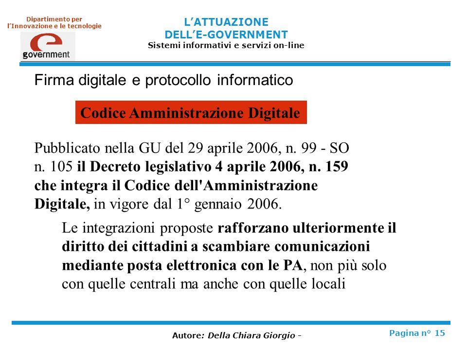 LATTUAZIONE DELLE-GOVERNMENT Sistemi informativi e servizi on-line Pagina n° 15 Dipartimento per lInnovazione e le tecnologie Autore: Della Chiara Giorgio - Codice Amministrazione Digitale Pubblicato nella GU del 29 aprile 2006, n.