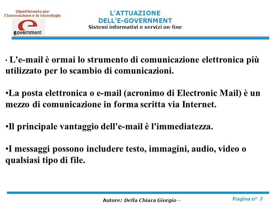 LATTUAZIONE DELLE-GOVERNMENT Sistemi informativi e servizi on-line Pagina n° 7 Dipartimento per lInnovazione e le tecnologie L e-mail è ormai lo strumento di comunicazione elettronica più utilizzato per lo scambio di comunicazioni.