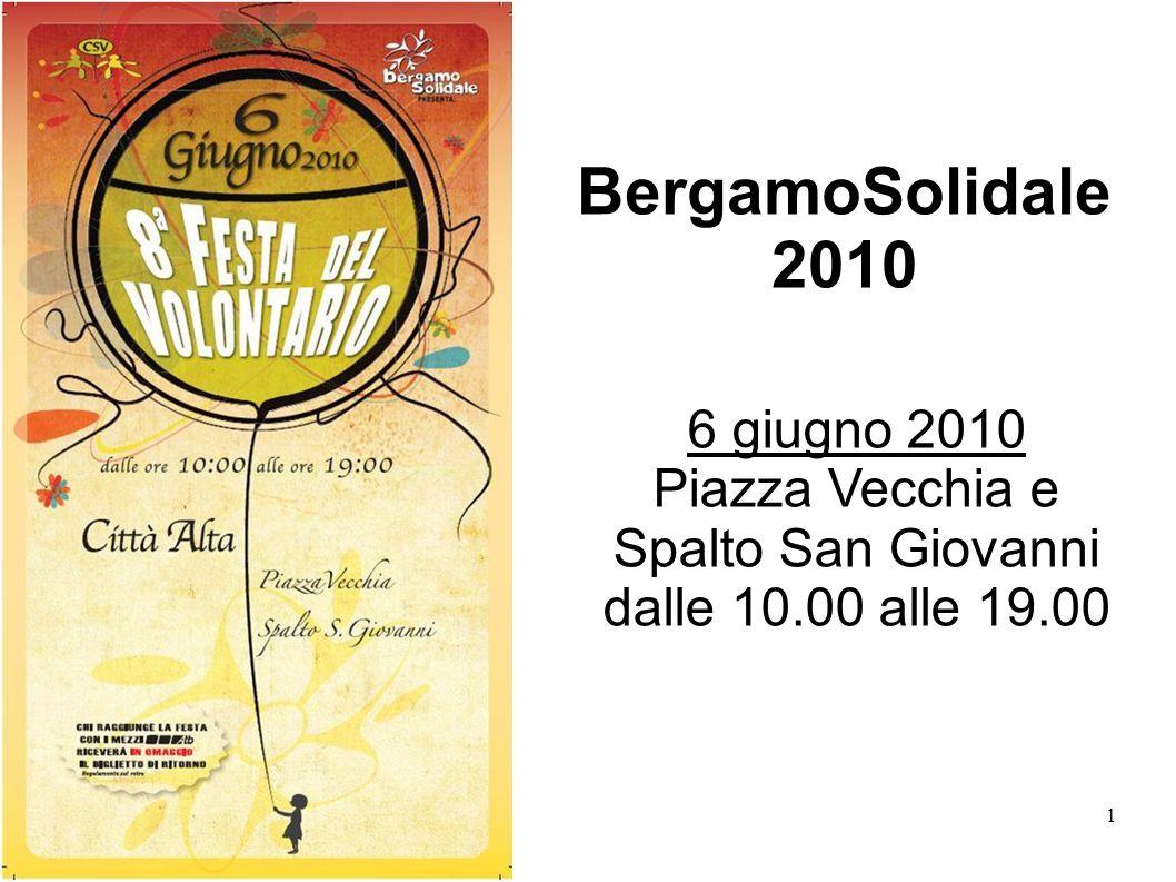1 BergamoSolidale 2010 6 giugno 2010 Piazza Vecchia e Spalto San Giovanni dalle 10.00 alle 19.00