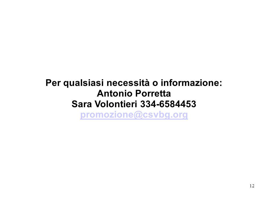 12 Per qualsiasi necessità o informazione: Antonio Porretta Sara Volontieri 334-6584453 promozione@csvbg.org promozione@csvbg.org