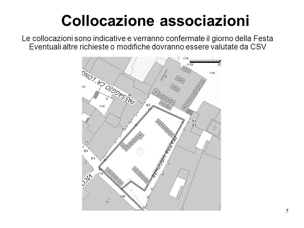 5 Collocazione associazioni Le collocazioni sono indicative e verranno confermate il giorno della Festa Eventuali altre richieste o modifiche dovranno essere valutate da CSV