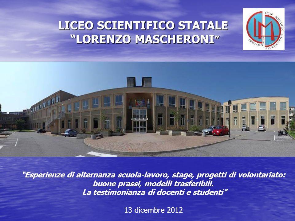LICEO SCIENTIFICO STATALE LORENZO MASCHERONI LICEO SCIENTIFICO STATALE LORENZO MASCHERONI Esperienze di alternanza scuola-lavoro, stage, progetti di v