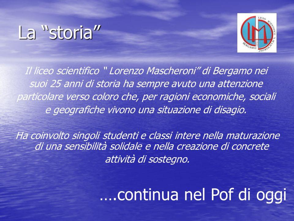 La storia Il liceo scientifico Lorenzo Mascheroni di Bergamo nei suoi 25 anni di storia ha sempre avuto una attenzione particolare verso coloro che, p