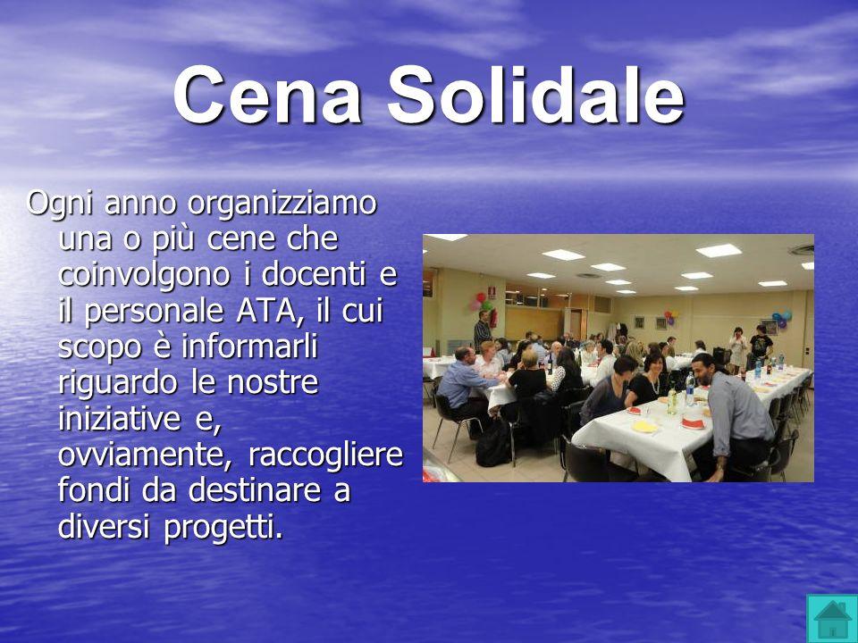 Cena Solidale Ogni anno organizziamo una o più cene che coinvolgono i docenti e il personale ATA, il cui scopo è informarli riguardo le nostre iniziat