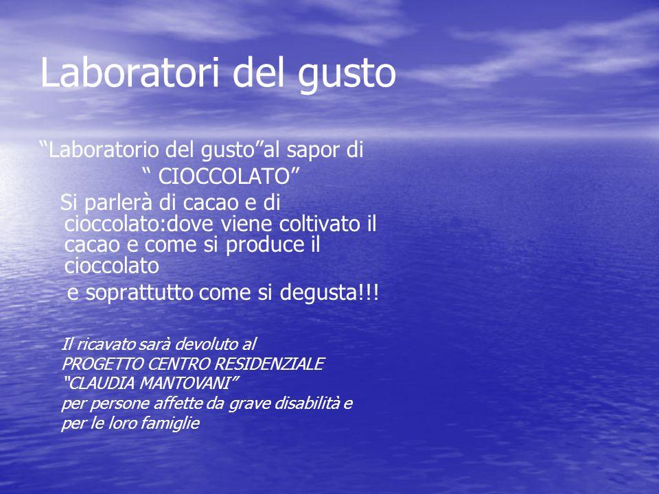 Laboratori del gusto Laboratorio del gustoal sapor di CIOCCOLATO Si parlerà di cacao e di cioccolato:dove viene coltivato il cacao e come si produce i
