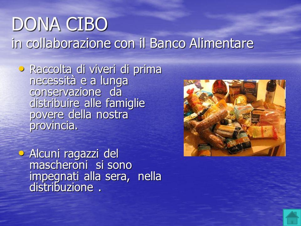 DONA CIBO in collaborazione con il Banco Alimentare Raccolta di viveri di prima necessità e a lunga conservazione da distribuire alle famiglie povere