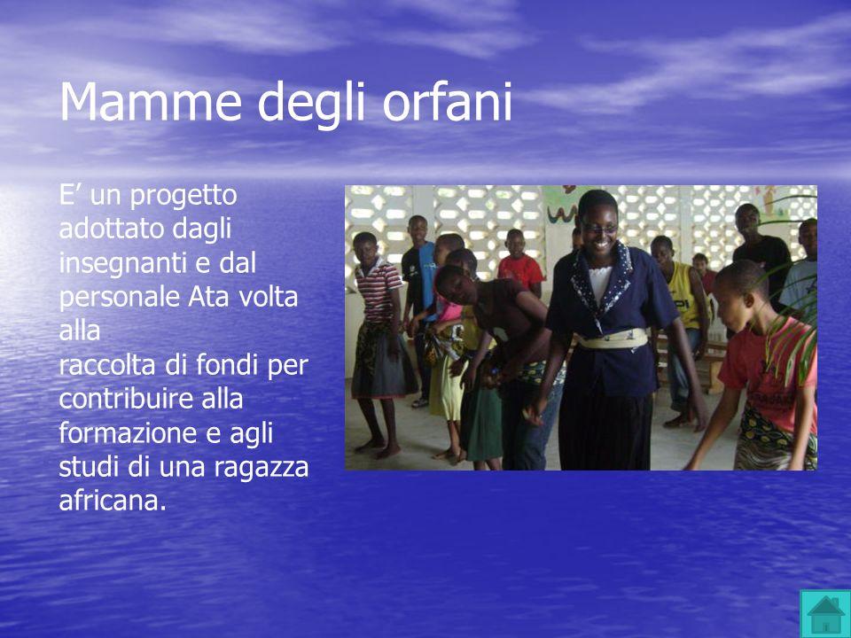 Mamme degli orfani E un progetto adottato dagli insegnanti e dal personale Ata volta alla raccolta di fondi per contribuire alla formazione e agli stu