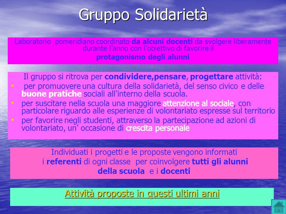 Gruppo Solidarietà Laboratorio pomeridiano coordinato da alcuni docenti da svolgere liberamente durante lanno con lobiettivo di favorire il protagonis