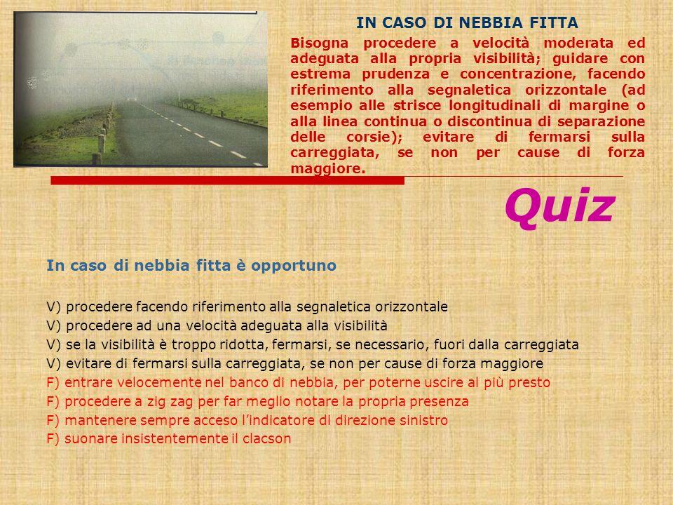 In caso di nebbia fitta è opportuno V) procedere facendo riferimento alla segnaletica orizzontale V) procedere ad una velocità adeguata alla visibilit