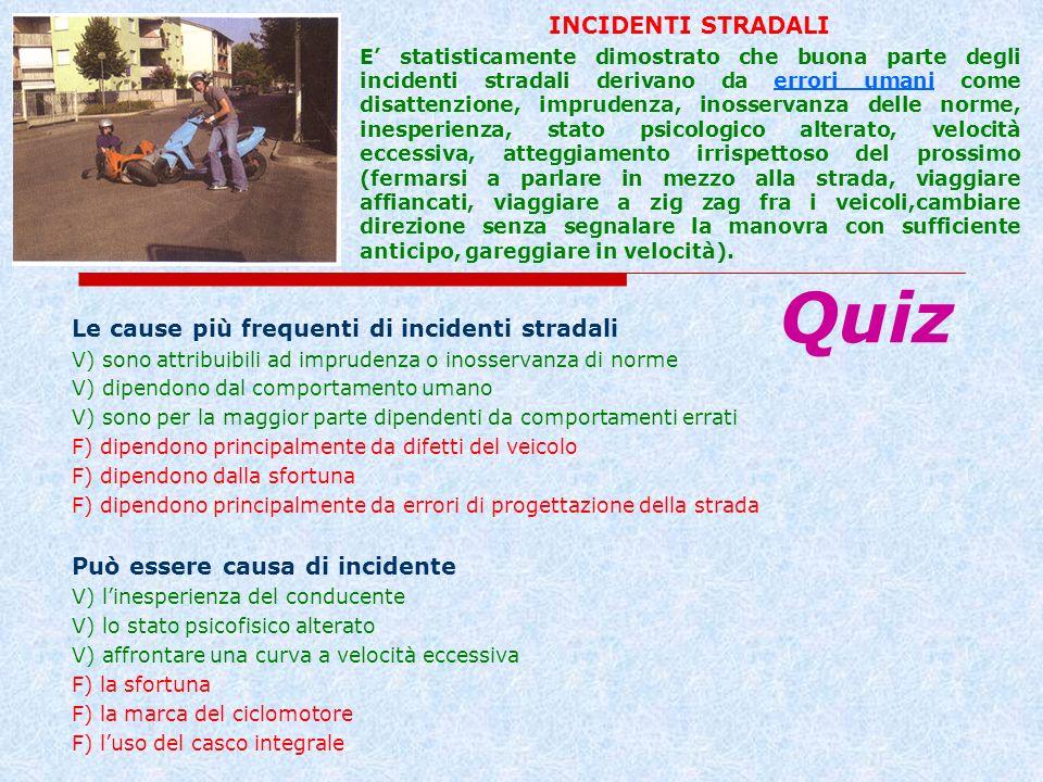 Le cause più frequenti di incidenti stradali V) sono attribuibili ad imprudenza o inosservanza di norme V) dipendono dal comportamento umano V) sono p