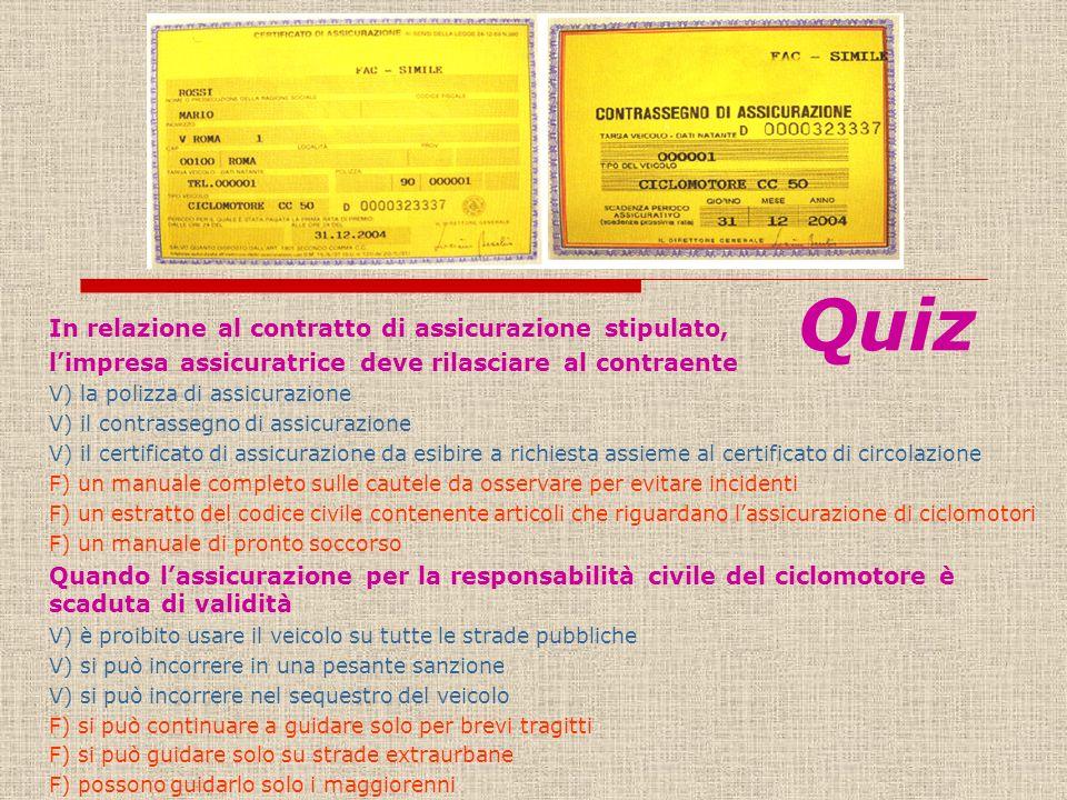 In relazione al contratto di assicurazione stipulato, limpresa assicuratrice deve rilasciare al contraente V) la polizza di assicurazione V) il contra