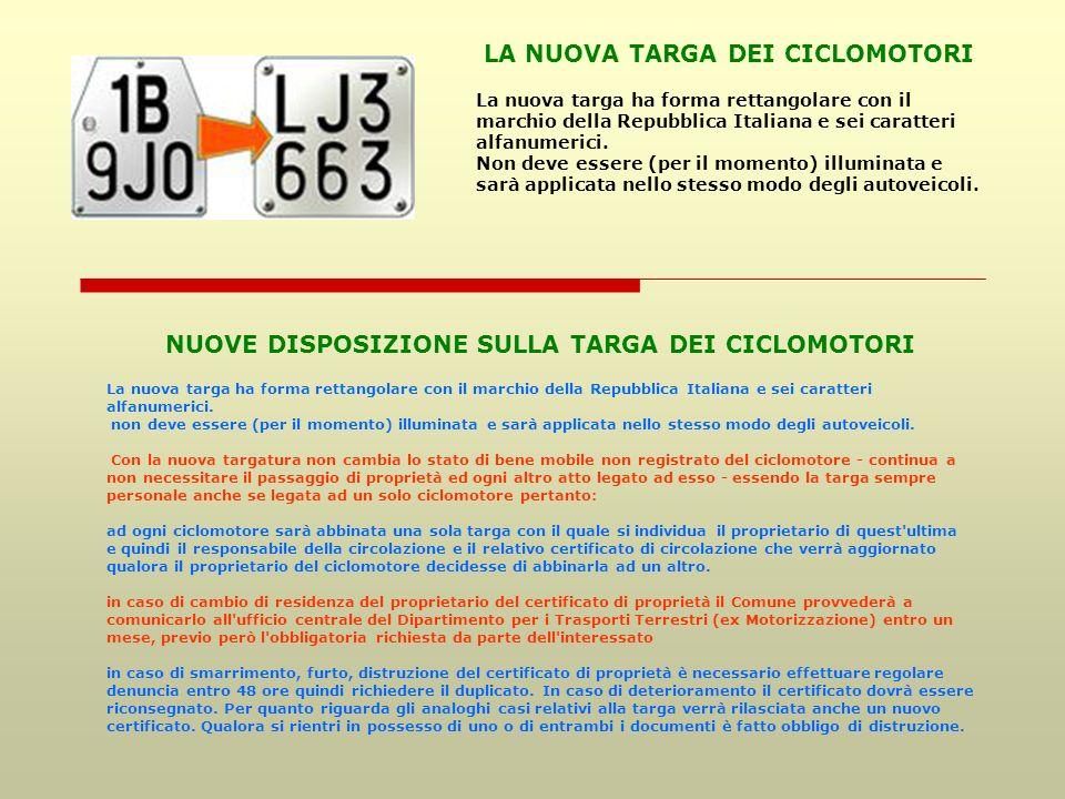 NUOVE DISPOSIZIONE SULLA TARGA DEI CICLOMOTORI La nuova targa ha forma rettangolare con il marchio della Repubblica Italiana e sei caratteri alfanumerici.