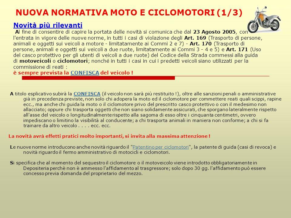 NUOVA NORMATIVA MOTO E CICLOMOTORI (1/3) A titolo esplicativo subirà la CONFISCA (il veicolo non sarà più restituito !), oltre alle sanzioni penali o