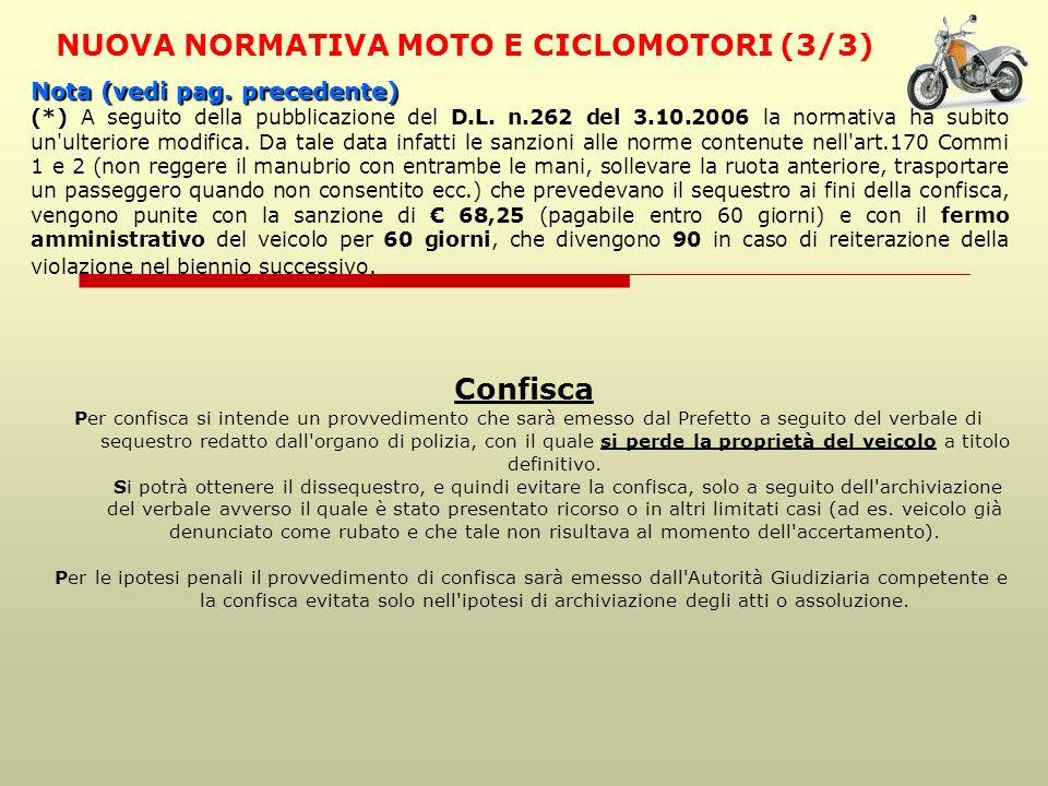 NUOVA NORMATIVA MOTO E CICLOMOTORI (3/3) Confisca Per confisca si intende un provvedimento che sarà emesso dal Prefetto a seguito del verbale di seque