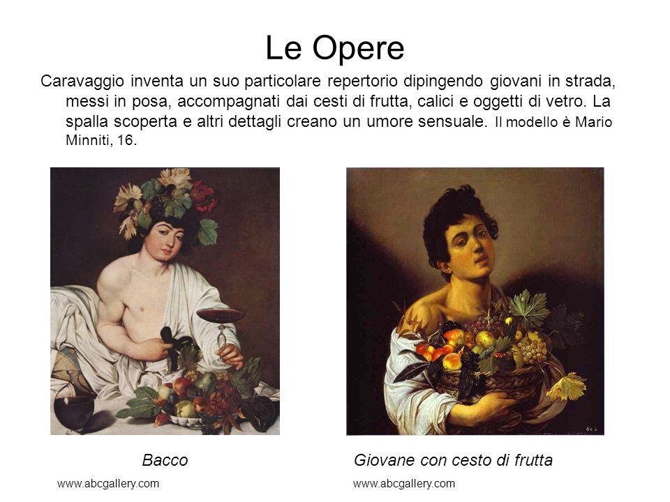 Le Opere Caravaggio inventa un suo particolare repertorio dipingendo giovani in strada, messi in posa, accompagnati dai cesti di frutta, calici e ogge