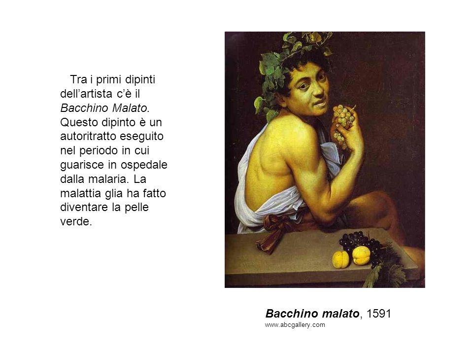 Bacchino malato, 1591 www.abcgallery.com Tra i primi dipinti dellartista cè il Bacchino Malato. Questo dipinto è un autoritratto eseguito nel periodo