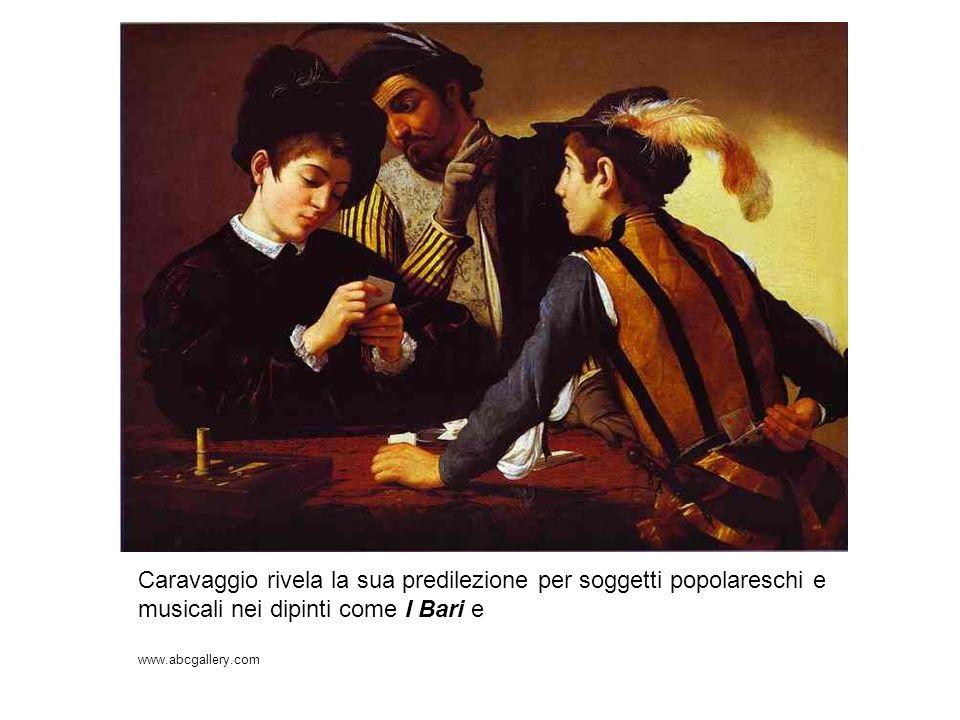Caravaggio rivela la sua predilezione per soggetti popolareschi e musicali nei dipinti come I Bari e www.abcgallery.com