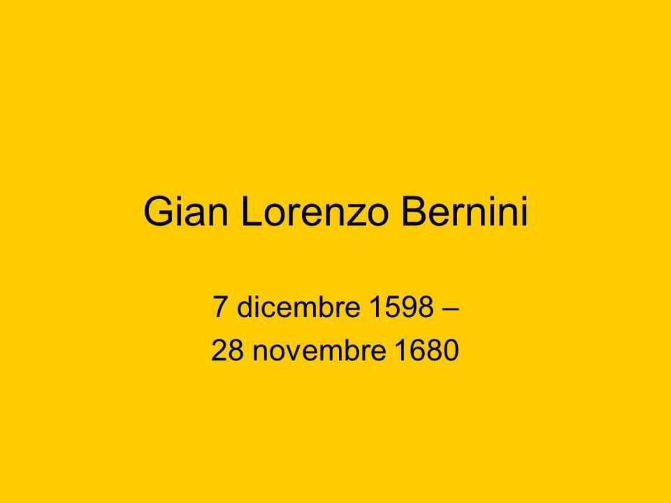 Gian Lorenzo Bernini 7 dicembre 1598 – 28 novembre 1680