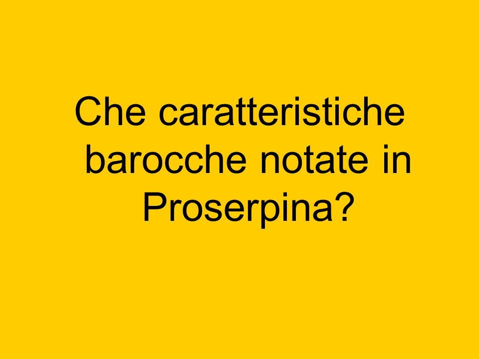 Che caratteristiche barocche notate in Proserpina?