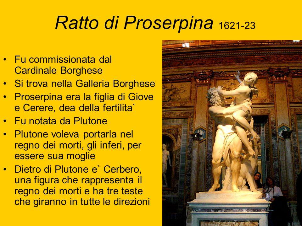Ratto di Proserpina 1621-23 Fu commissionata dal Cardinale Borghese Si trova nella Galleria Borghese Proserpina era la figlia di Giove e Cerere, dea d