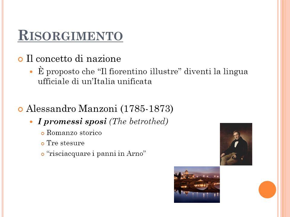 R ISORGIMENTO Il concetto di nazione È proposto che Il fiorentino illustre diventi la lingua ufficiale di unItalia unificata Alessandro Manzoni (1785-