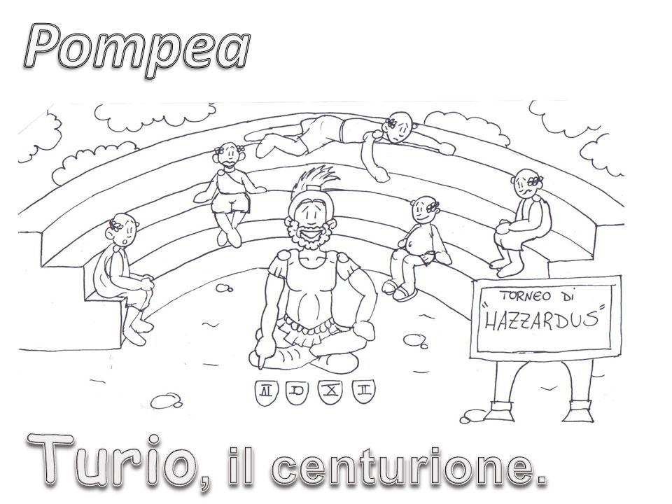 Pompea si fida ciecamente di lui, tranne per quel che riguarda il suo modo di contare. Turio, infatti, pur essendo nato e cresciuto nella meravigliosa