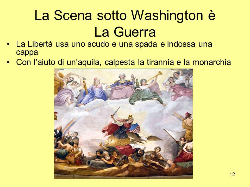 12 La Scena sotto Washington è La Guerra La Libertà usa uno scudo e una spada e indossa una cappa Con laiuto di unaquila, calpesta la tirannia e la mo