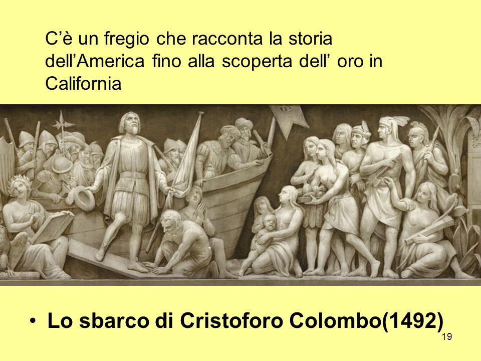 19 Lo sbarco di Cristoforo Colombo(1492) Cè un fregio che racconta la storia dellAmerica fino alla scoperta dell oro in California
