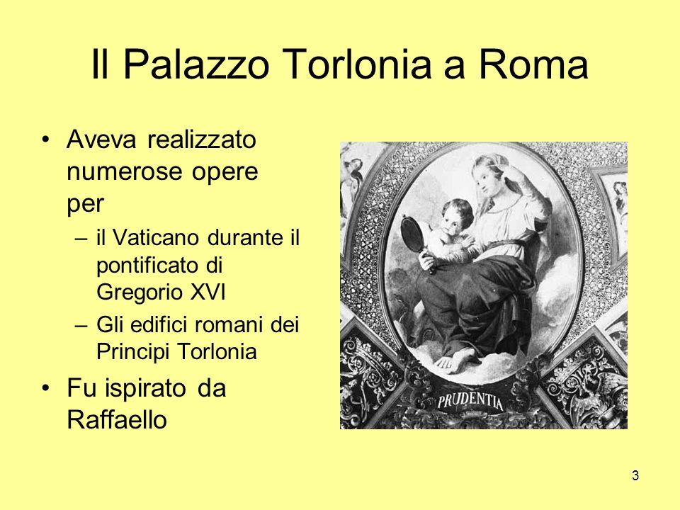 3 Il Palazzo Torlonia a Roma Aveva realizzato numerose opere per –il Vaticano durante il pontificato di Gregorio XVI –Gli edifici romani dei Principi Torlonia Fu ispirato da Raffaello