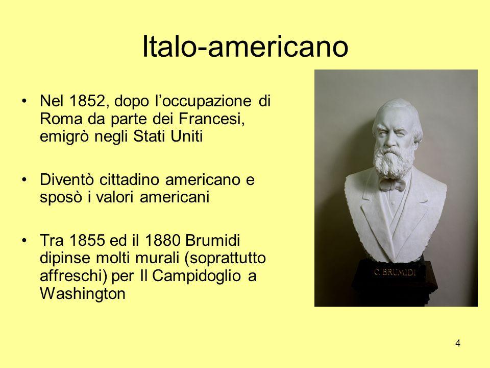 4 Italo-americano Nel 1852, dopo loccupazione di Roma da parte dei Francesi, emigrò negli Stati Uniti Diventò cittadino americano e sposò i valori ame