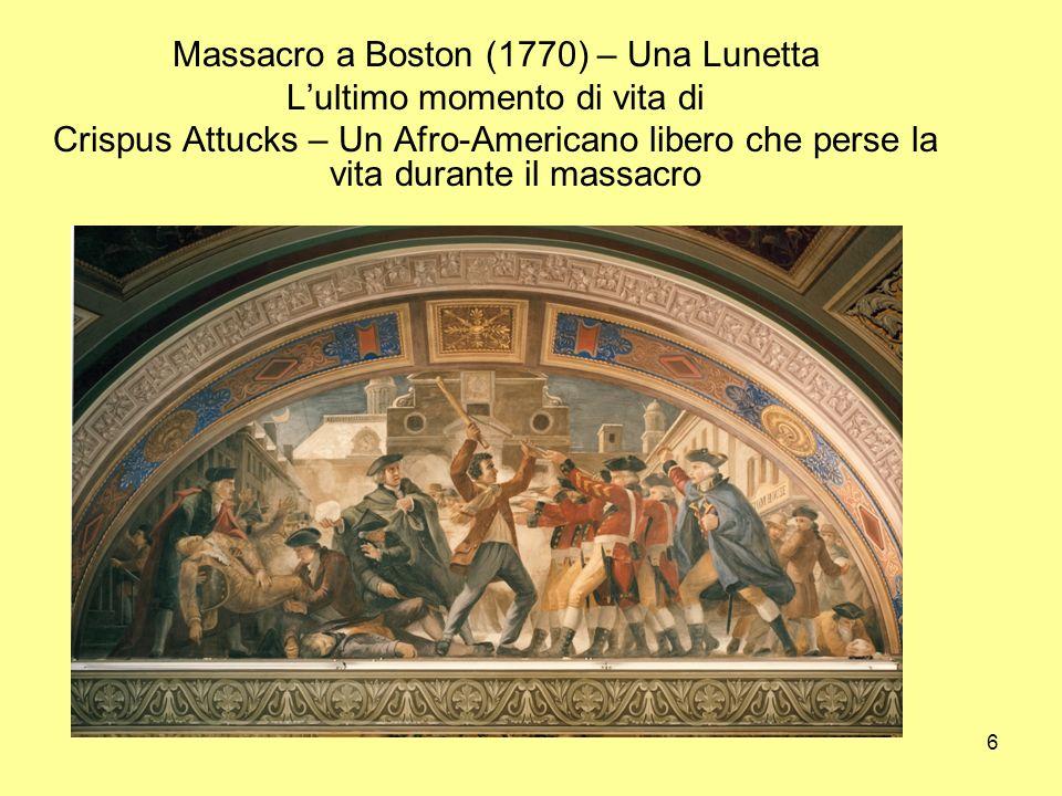 6 Massacro a Boston (1770) – Una Lunetta Lultimo momento di vita di Crispus Attucks – Un Afro-Americano libero che perse la vita durante il massacro