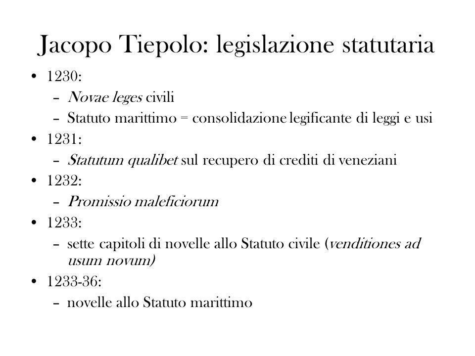 Jacopo Tiepolo: legislazione statutaria 1230: –Novae leges civili –Statuto marittimo = consolidazione legificante di leggi e usi 1231: –Statutum quali