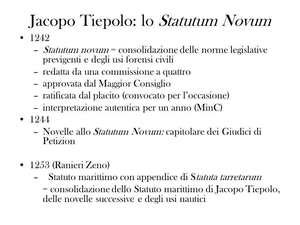 Jacopo Tiepolo: lo Statutum Novum 1242 –Statutum novum = consolidazione delle norme legislative previgenti e degli usi forensi civili –redatta da una