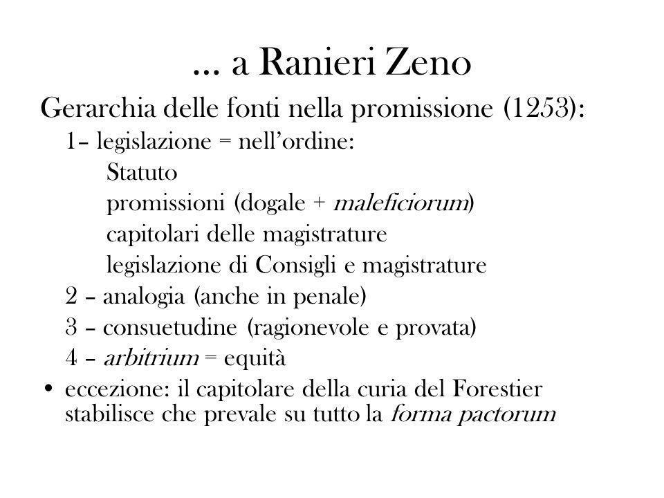 … a Ranieri Zeno Gerarchia delle fonti nella promissione (1253): 1– legislazione = nellordine: Statuto promissioni (dogale + maleficiorum) capitolari