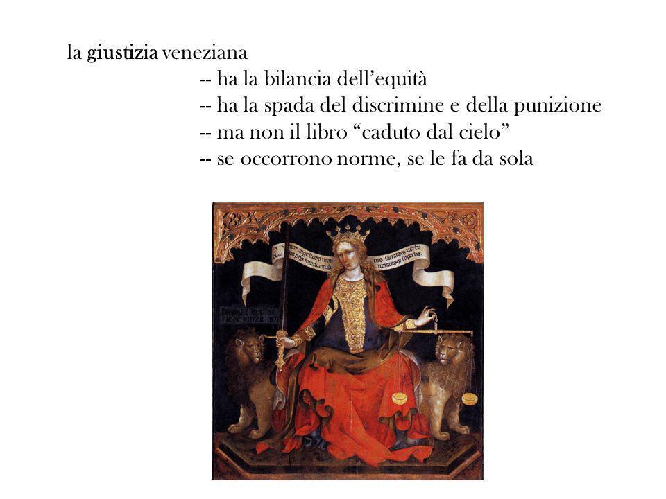la giustizia veneziana -- ha la bilancia dellequità -- ha la spada del discrimine e della punizione -- ma non il libro caduto dal cielo -- se occorron