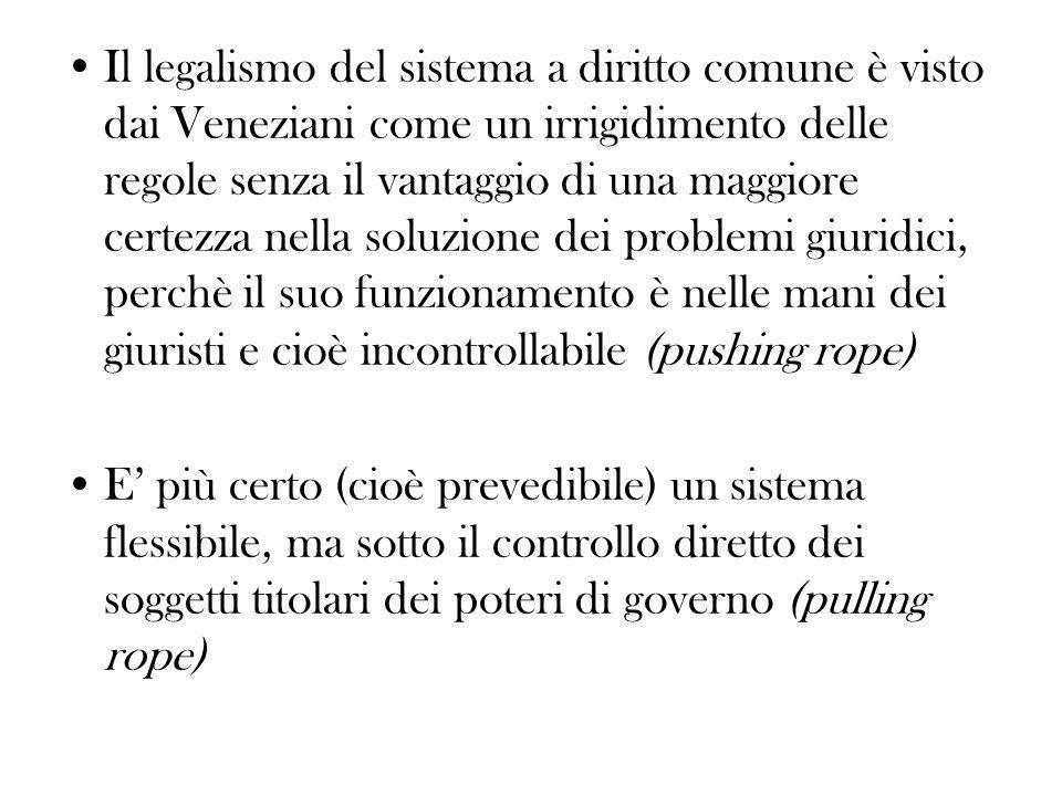 Il legalismo del sistema a diritto comune è visto dai Veneziani come un irrigidimento delle regole senza il vantaggio di una maggiore certezza nella s