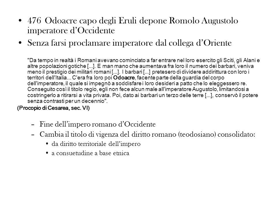 476Odoacre capo degli Eruli depone Romolo Augustolo imperatore dOccidente Senza farsi proclamare imperatore dal collega dOriente
