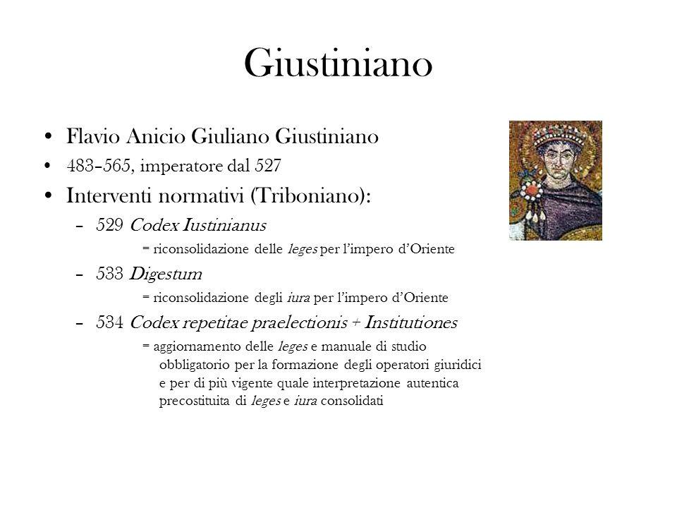 Giustiniano Flavio Anicio Giuliano Giustiniano 483–565, imperatore dal 527 Interventi normativi (Triboniano): –529 Codex Iustinianus = riconsolidazion