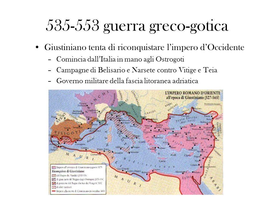 535-553 guerra greco-gotica Giustiniano tenta di riconquistare limpero dOccidente –Comincia dallItalia in mano agli Ostrogoti –Campagne di Belisario e