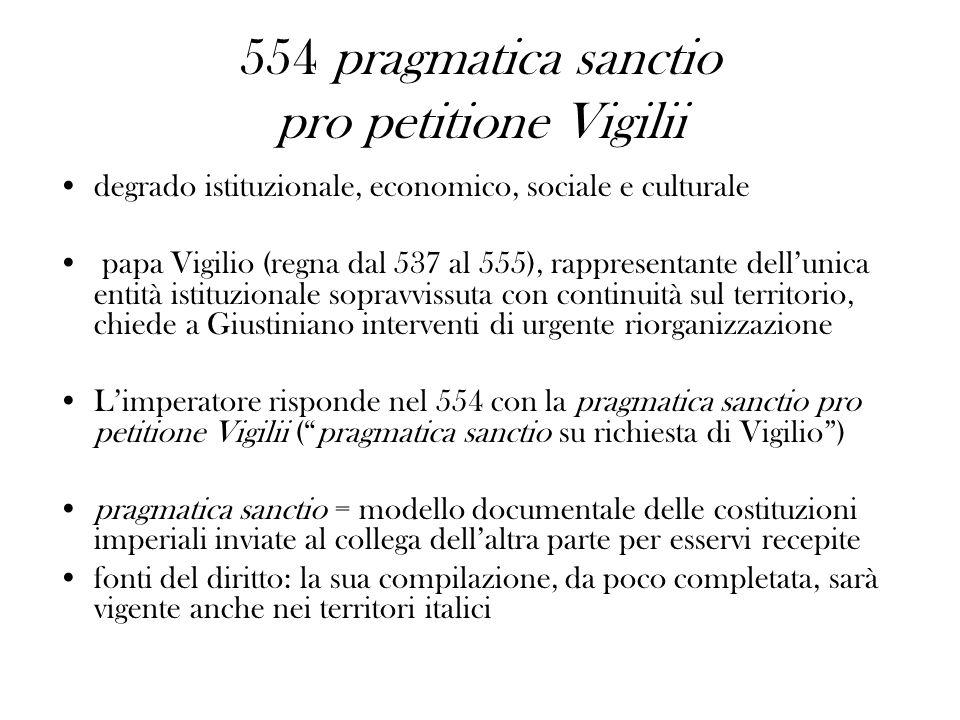 554 pragmatica sanctio pro petitione Vigilii degrado istituzionale, economico, sociale e culturale papa Vigilio (regna dal 537 al 555), rappresentante
