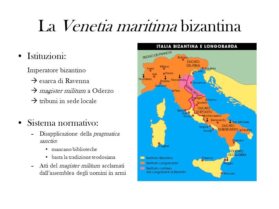 La Venetia maritima bizantina Istituzioni: Imperatore bizantino esarca di Ravenna magister militum a Oderzo tribuni in sede locale Sistema normativo: