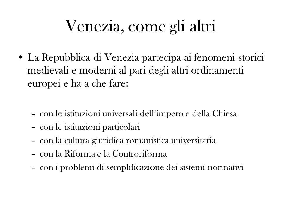Venezia, come gli altri La Repubblica di Venezia partecipa ai fenomeni storici medievali e moderni al pari degli altri ordinamenti europei e ha a che