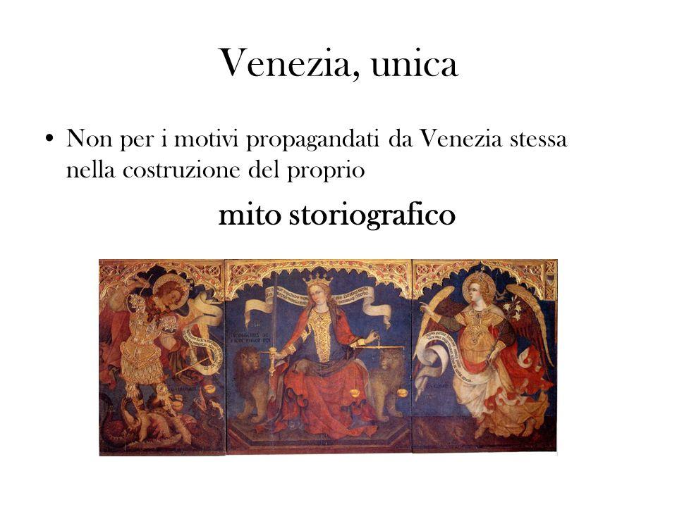 Venezia, unica Non per i motivi propagandati da Venezia stessa nella costruzione del proprio mito storiografico