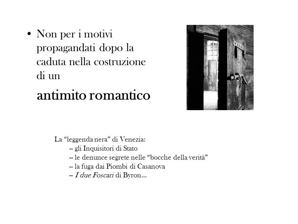 Non per i motivi propagandati dopo la caduta nella costruzione di un antimito romantico La leggenda nera di Venezia: -- gli Inquisitori di Stato -- le