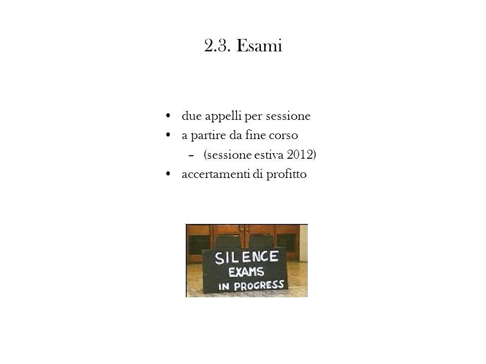 2.3. Esami due appelli per sessione a partire da fine corso –(sessione estiva 2012) accertamenti di profitto