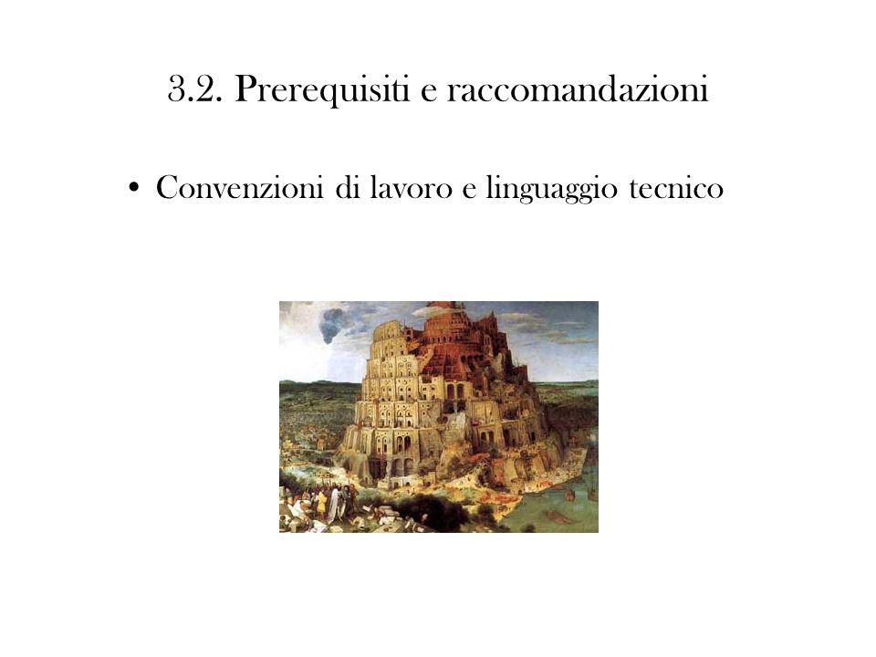 3.2. Prerequisiti e raccomandazioni Convenzioni di lavoro e linguaggio tecnico